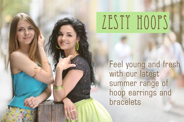 Zesty Hoops. Feel young and fresh with our latest range of hoop earrings!