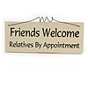 'Friends Welcome Relatives By Appointment' Friend Quote Wooden Novelty Rectangle Plaque Sign Gift Ideas