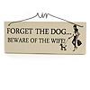 'FORGET THE DOG... BEWARE OF THE WIFE!' Dog, Wife, Marriage Quote Wooden Novelty Rectangle Plaque Sign Gift Ideas