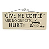 'GIVE ME COFFEE AND NO ONE GETS HURT!' Funny, Coffee Quote Wooden Novelty Rectangle Plaque Sign Gift Ideas