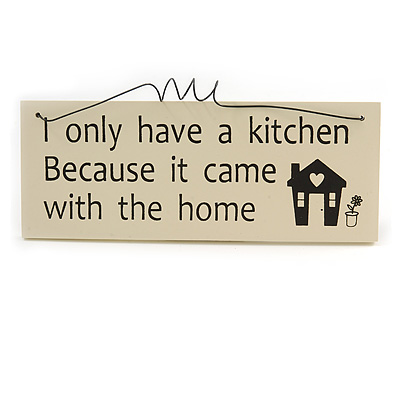 'I only have a kitchen Because it came with the home' Funny Home Quote Wooden Novelty Rectangle Plaque Sign Gift Ideas