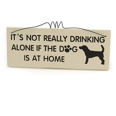 'IT'S NOT REALLY DRINKING ALONE IF THE DOG IS AT HOME' Funny, Alcohol, DogQuote Wooden Novelty Rectangle Plaque Sign Gift Ideas