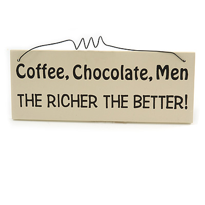'Coffe, Chocolate, Men THE RICHER THE BETTER!' Funny, Coffee, Love Quote Wooden Novelty Rectangle Plaque Sign Gift Ideas