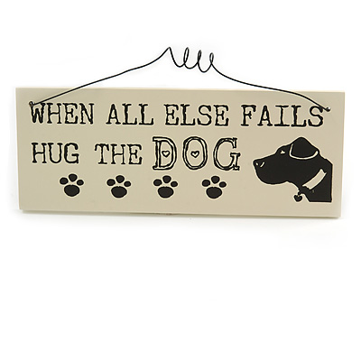'WHEN ALL ELSE FALLS HUG THE DOG' Funny, Dog Quote Wooden Novelty Rectangle Plaque Sign Gift Ideas