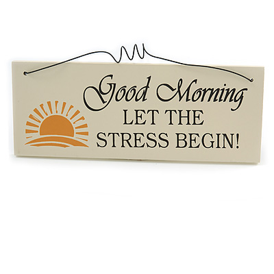 'GOOD MORNING LET THE STRESS BEGIN!' Funny, Work, Stress Quote Wooden Novelty Rectangle Plaque Sign Gift Ideas - main view
