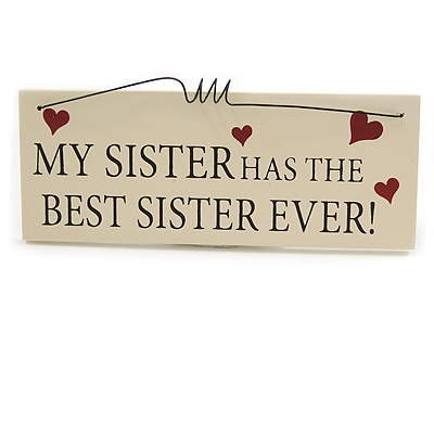 'MY SISTER HAS THE BEST SISTER EVER!' Funny, Sister, Family Quote Wooden Novelty Rectangle Plaque Sign Gift Ideas